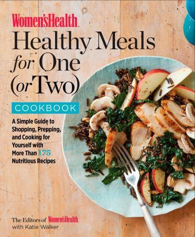 healthy meals for one or two cookbook editors of women s health