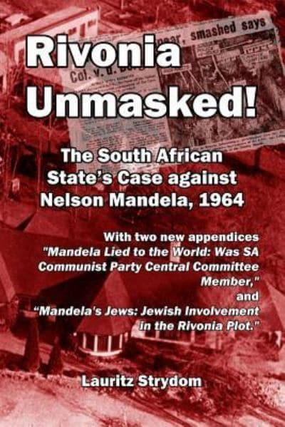 Rivonia Unmasked!: The South African State's Case against Nelson Mandela, 1964