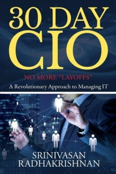 "30 Day CIO: No More ""Layoffs"" - A Revolutionary Approach to Managing IT"