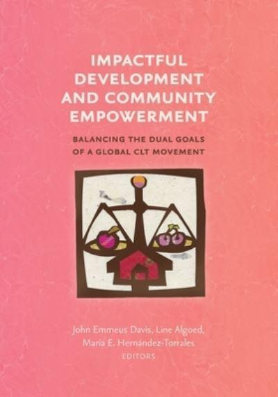 Impactful Development and Community Empowerment: Balancing the Dual Goals of a Global CLT Movement