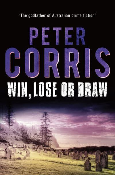 Win Lose Or Draw Peter Corris Author 9781760631000 Blackwells