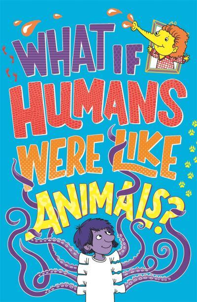 The Kids' Book of What If Humans Were Like Animals?