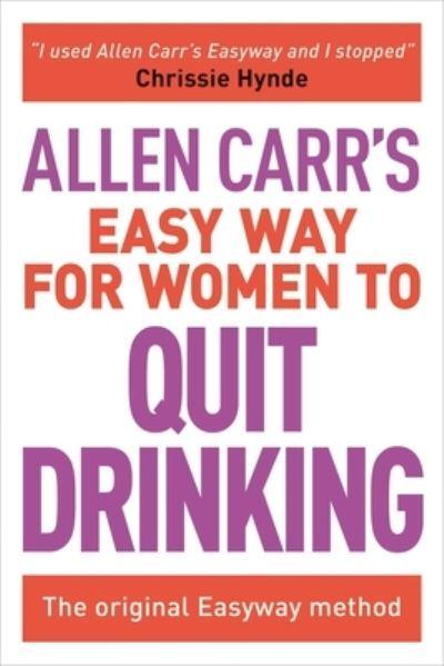 Allen Carr's Easy Way for Women to Quit Drinking
