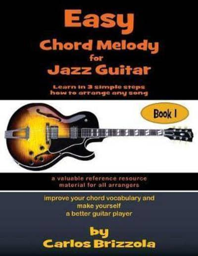 Easy Chord Melody for Jazz Guitar: Book 1 : Carlos Brizzola (author ...
