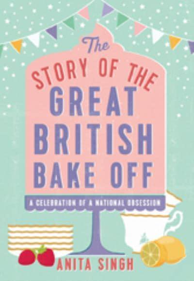 The Story Of The Great British Bake Off Anita Singh Author