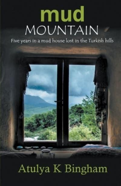 Mud Mountain - Five Years in a Mud House Lost in the Turkish Hills
