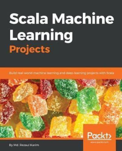Scala Machine Learning Projects : Md  Rezaul Karim (author