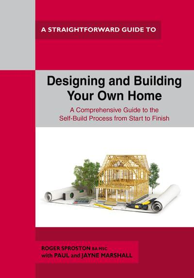 A Straightforward Guide To Designing And Building Your Own Home
