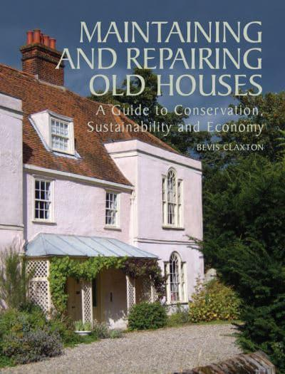 Maintaining and Repairing Old Houses : Bevis Claxton