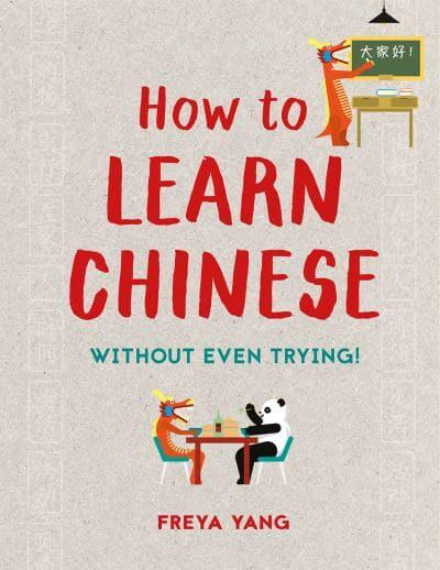 How to Learn Chinese   Freya Yang (author)   9781849944557   Blackwell s 0a7011191