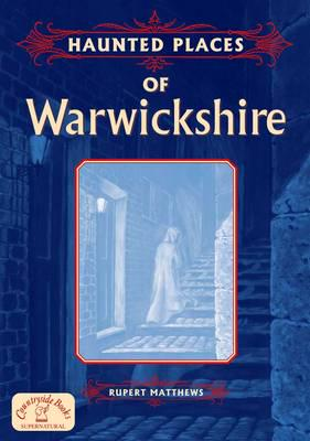 Haunted Places of Warwickshire
