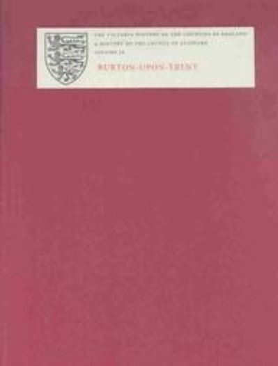 A History of the County of Stafford. Vol. 9 Burton-Upon-Trent
