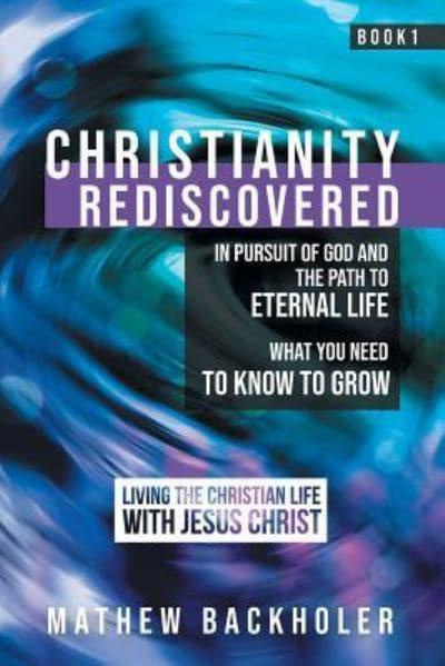 Christianity Rediscovered, in Pursuit of God and the Path to Eternal Life