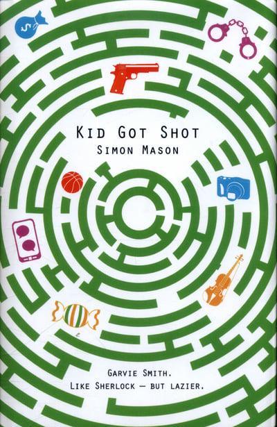 Kid Got Shot : Simon Mason (author) : 9781910989142 : Blackwell's