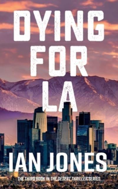 Dying For LA : Ian Jones (author) : 9781913962289 : Blackwell's