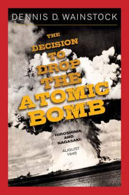 decision to drop the atomic bomb Both sides in the debate have left a distorted impression of why truman decided to drop the bomb harry truman's atomic bomb decision: after 70 years we need to get beyond the myths | history .