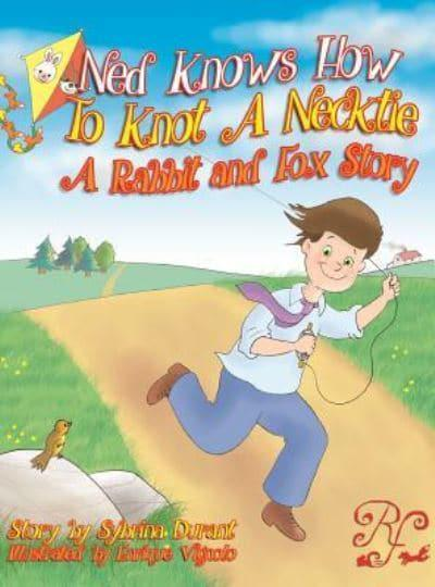 Ned Knows How To Knot A NeckTie: A Rabbit and Fox Story