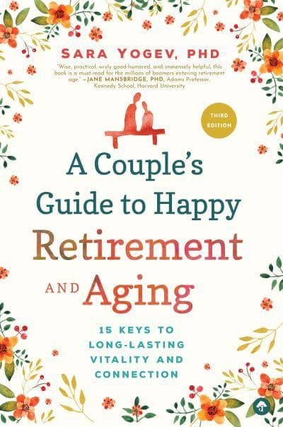 15 Keys to Long-Lasting Vitality and Connection A Couples Guide to Happy Retirement and Aging