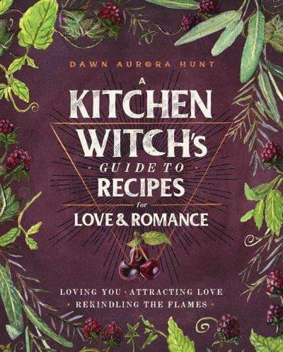 A Kitchen Witch's Guide to Recipes for Love and Romance