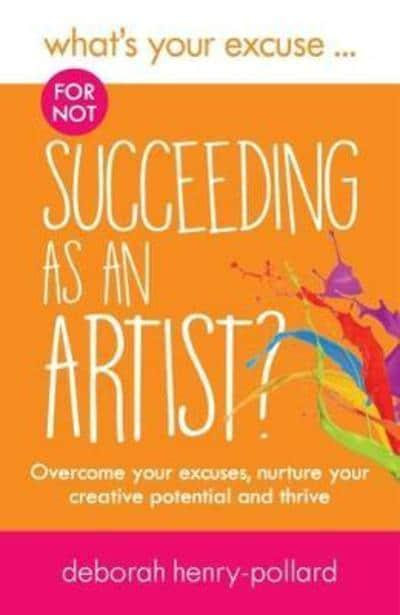 What's Your Excuse... For Not Succeeding as an Artist?