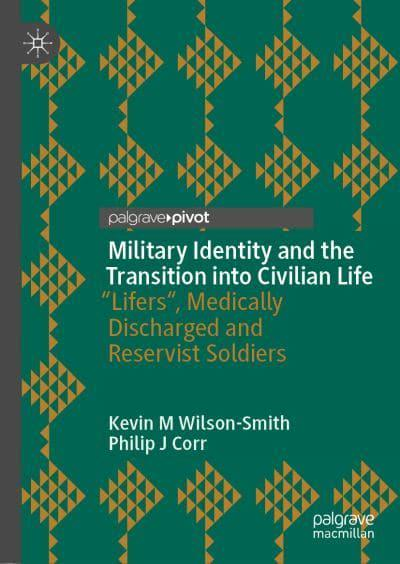 """Medically Discharged and Reservist Soldiers Military Identity and the Transition into Civilian Life /""""Lifers"""