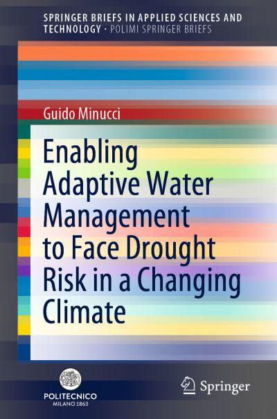 Enabling Adaptive Water Management to Face Drought Risk in a Changing Climate. PoliMI SpringerBriefs