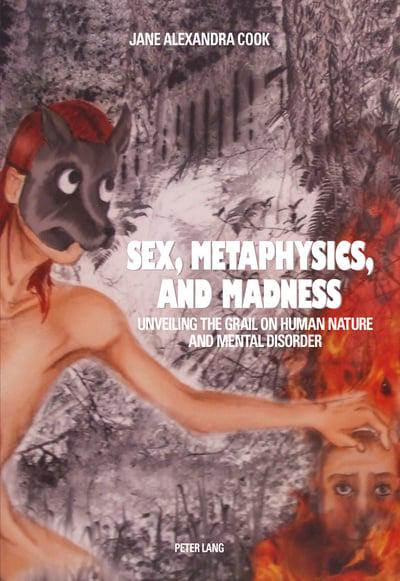 Sex, Metaphysics, and Madness