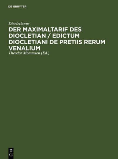 der maximaltarif des diocletian edictum diocletiani de pretiis rerum venalium mommsen theodor diocletianus blmner hugo