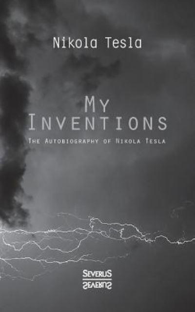 My Inventions Nikola Tesla Author 9783958016149 Blackwells