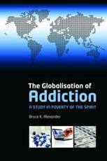 The Globalisation of Addiction: a Study in Poverty of the Spirit