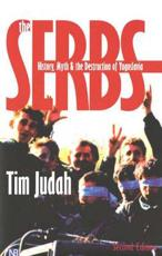 The Serbs: History Myth and the Destruction of Yugoslavia