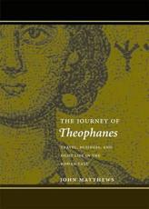 The Journey of Theophanes: Travel Business and Daily Life in the Roman East