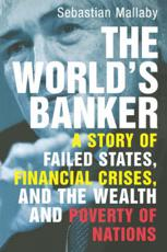 The Worlds Banker: A Story of Failed States Financial Crises and the Wealth and Poverty of Nations