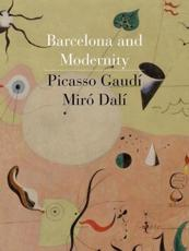Barcelona and Modernity: Picasso Gaudi Miro Dali