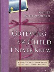 Grieving the Child I Never Knew: A Devotional Companion for Comfort in the Loss of Your Unborn or Newly Born Child