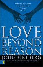 Love Beyond Reason: Moving Gods Love from Your Head to Your Heart