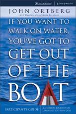 If You Want to Walk on Water Youve Got to Get Out of the Boat Participants Guide: A 6 Session Journey on Learning to Trust Go