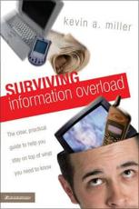 Surviving Information Overload: The Clear Practical Guide to Help You Stay on Top of What You Need to Know