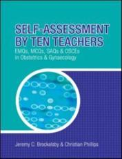 Self-Assessment by Ten Teachers: EMQs, MCQs, SAQs and OSCEs in Obstetrics and Gynaecology