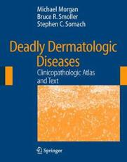 Deadly Dermatologic Diseases: Clinicopathologic Atlas and Text with CDROM