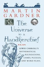 The Universe in a Handkerchief: Lewis Carrolls Mathematical Recreations Games Puzzles and Word Plays
