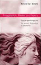 Imagination, Illness, and Injury: Jungian Psychology and the Somatic Dimensions of Perception