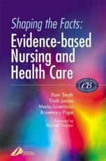 Shaping the Facts of Evidence Based Nursing and Health Care