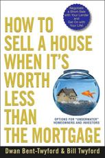 How to Sell a House When Its Worth Less Than the Mortgage: Options for Underwater Homeowners and Investors