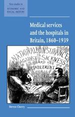 Medical Services and the Hospital in Britain, 1860-1939