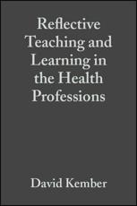Reflective Teaching and Learning in the Health Professions: Action Research in Professional Education