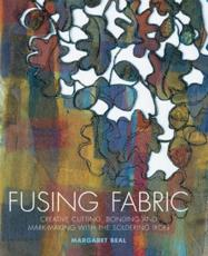 Fusing Fabric: Creative Cutting Bonding and Mark Making with the Soldering Iron