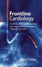 Frontline Cardiology: An Off-The-Fence Guide for Those Who Need a Definitive Answer to What Do I Do Next?
