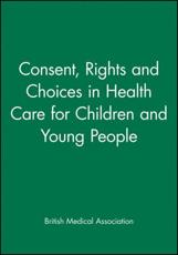 Consent, Rights and Choices in Health Care for Children and Young