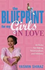 The Blueprint for My Girls in Love: 99 Rules for Dating Relationships and Intimacy